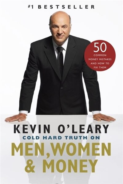 Cold Hard Truth On Men, Women And Money by Kevin O'Leary