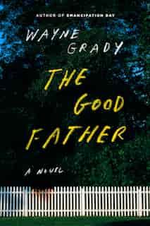 The Good Father by Wayne Grady