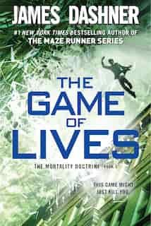 The Game Of Lives (the Mortality Doctrine, Book Three) by James Dashner