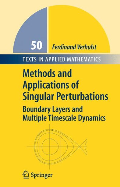 Methods And Applications Of Singular Perturbations: Boundary Layers And Multiple Timescale Dynamics by Ferdinand Verhulst