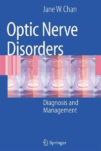 Optic Nerve Disorders: Diagnosis and Management by Jane W. Chan