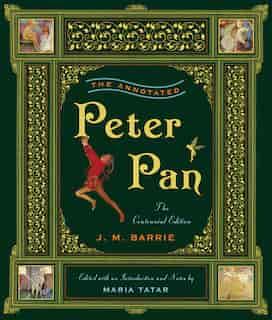 The Annotated Peter Pan: The Centennial Edition de J M Barrie