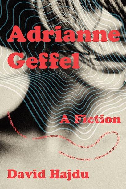 Adrianne Geffel: A Fiction by David Hajdu