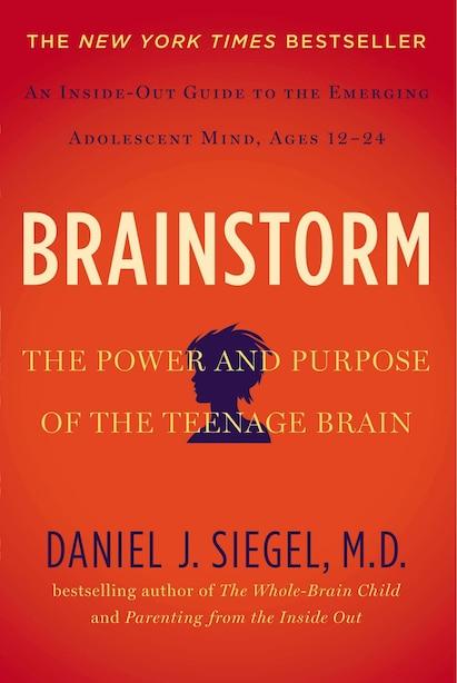 Brainstorm: The Power And Purpose Of The Teenage Brain by Daniel J. Siegel