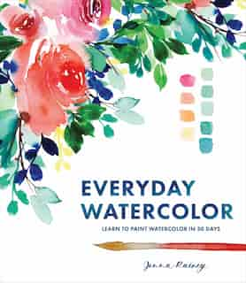Everyday Watercolor: Learn To Paint Watercolor In 30 Days de Jenna Rainey