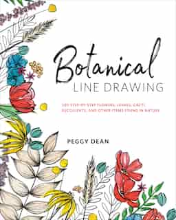 Botanical Line Drawing: 200 Step-by-step Flowers, Leaves, Cacti, Succulents, And Other Items Found In Nature by Peggy Dean
