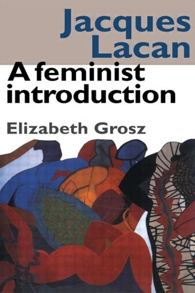 Jacques Lacan: A Feminist Introduction by Elizabeth Grosz
