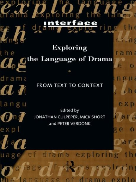 Exploring the Language of Drama: From Text to Context by Jonathan Culpeper