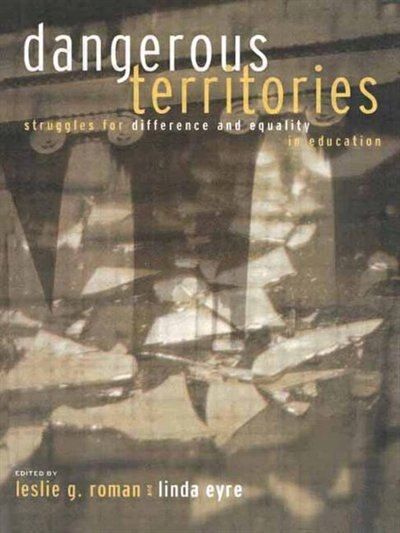 Dangerous Territories: Struggles for Difference and Equality in Education by Leslie G. Roman