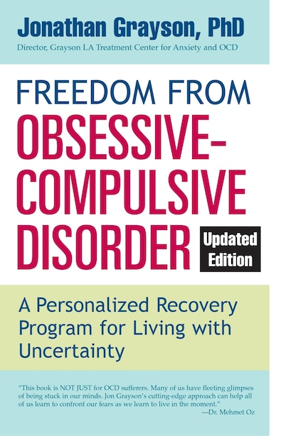 Freedom From Obsessive Compulsive Disorder: A Personalized Recovery Program For Living With Uncertainty, Updated Edition by Jonathan Grayson