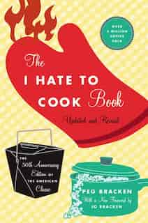 The I Hate To Cook Book: 50th Anniversary Edition by Peg Bracken