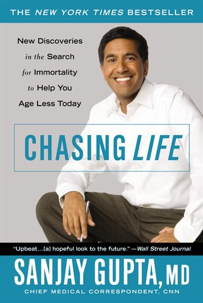 Chasing Life: New Discoveries in the Search for Immortality to Help You Age Less Today de Sanjay Gupta