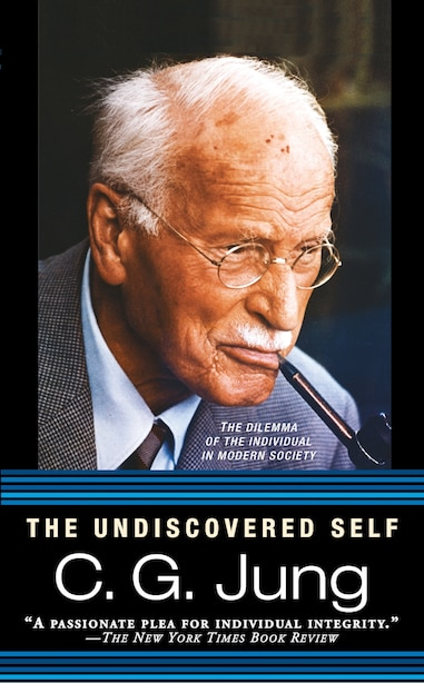 The Undiscovered Self: The Dilemma Of The Individual In Modern Society by C. G. Jung