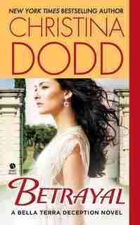 Betrayal: A Bella Terra Deception Novel by Christina Dodd