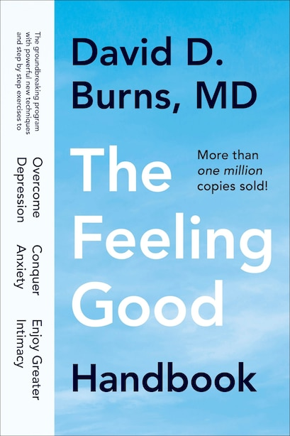 The Feeling Good Handbook: The Groundbreaking Program With Powerful New Techniques And Step-by-step Exercises To Overcome Depr by David D. Burns