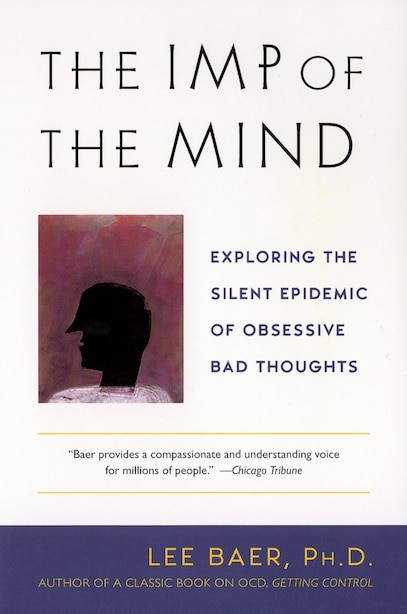 The Imp Of The Mind: Exploring The Silent Epidemic Of Obsessive Bad Thoughts by Lee Baer