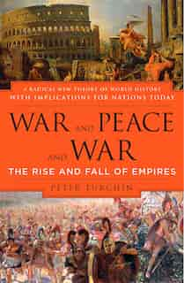 War And Peace And War: The Rise And Fall Of Empires de Peter Turchin