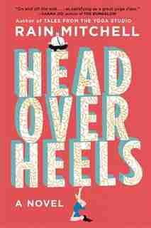 Head Over Heels: A Novel by Rain Mitchell
