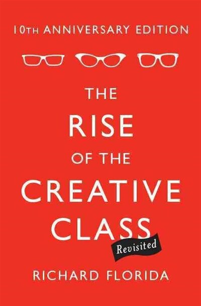 The Rise of the Creative Class--Revisited: 10th Anniversary Edition--Revised and Expanded by Richard Florida