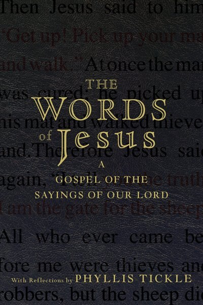 The Words of Jesus: A Gospel of the Sayings of Our Lord with Reflections by Phyllis Tickle by Phyllis Tickle