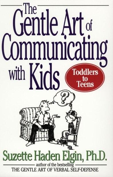 The Gentle Art of Communicating with Kids de Suzette Haden Elgin
