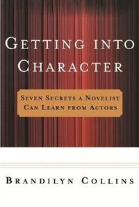 Getting into Character: Seven Secrets a Novelist Can Learn from Actors by Brandilyn Collins