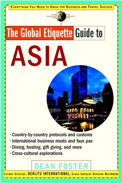 The Global Etiquette Guide to Asia: Everything You Need to Know for Business and Travel Success de Dean Foster