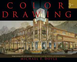 Color Drawing: Design Drawing Skills and Techniques for Architects, Landscape Architects, and Interior Designers de Michael E. Doyle