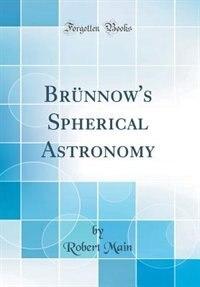 Brünnow's Spherical Astronomy (Classic Reprint) by Robert Main