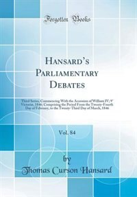 Hansard's Parliamentary Debates, Vol. 84: Third Series, Commencing With the Accession of William IV; 9° Victoriæ, 1846; Comprising the Period by Thomas Curson Hansard