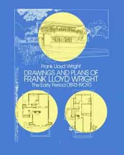 Drawings and Plans of Frank Lloyd Wright: The Early Period (1893-1909) de Frank Lloyd Wright