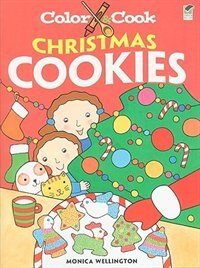 Color & Cook CHRISTMAS COOKIES by Monica Wellington
