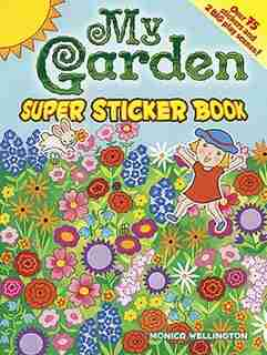 My Garden Super Sticker Book by Monica Wellington