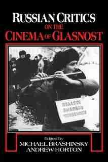 Russian Critics on the Cinema of Glasnost by Michael Brashinsky