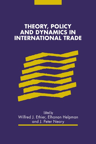 Theory, Policy and Dynamics in International Trade de Wilfred J. Ethier