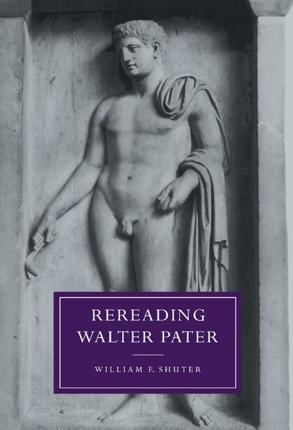Rereading Walter Pater by William F. Shuter