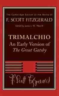 F. Scott Fitzgerald: Trimalchio: An Early Version Of 'the Great Gatsby' by F. Scott Fitzgerald