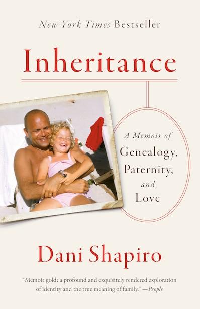 Inheritance: A Memoir Of Genealogy, Paternity, And Love by Dani Shapiro