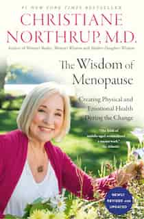 The Wisdom Of Menopause (4th Edition): Creating Physical And Emotional Health During The Change by Christiane Northrup