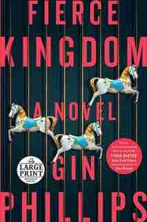 Fierce Kingdom: A Novel by Gin Phillips