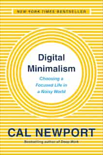 Digital Minimalism: Choosing A Focused Life In A Noisy World de Cal Newport