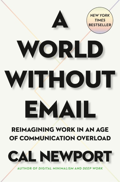 A World Without Email: Reimagining Work In An Age Of Communication Overload de Cal Newport