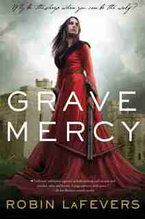Grave Mercy: His Fair Assassin, Book I by Robin Lafevers