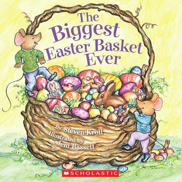The Biggest Easter Basket Ever: Biggest Easter Basket Ever by Steven Kroll