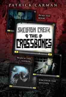 The Skeleton Creek #3: The Crossbones by Patrick Carman