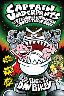 Captain Underpants and the Tyrannical Retaliation of the Turbo Toilet 2000 (Captain Underpants #11) by Dav Pilkey