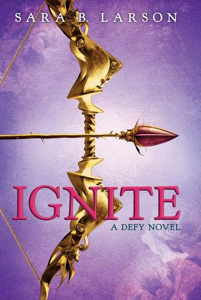 Ignite (The Defy Trilogy, Book 2) by Sara B. Larson
