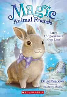 Magic Animal Friends #1: Lucy Longwhiskers Gets Lost by Daisy Meadows