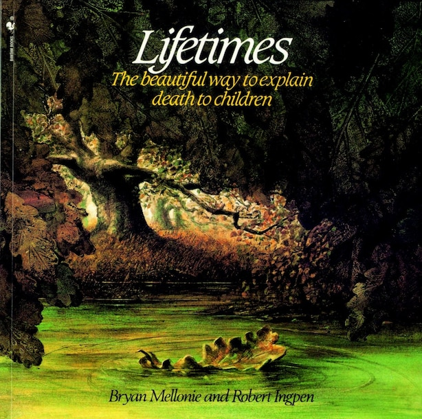 Lifetimes: The Beautiful Way To Explain Death To Children by Bryan Mellonie