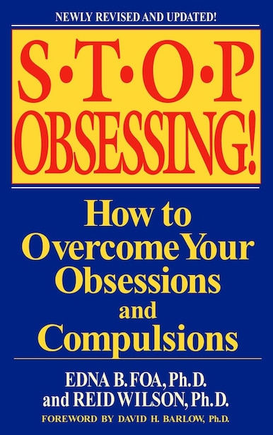 Stop Obsessing!: How To Overcome Your Obsessions And Compulsions by Edna B. Foa